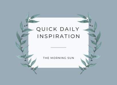 Quick Inspiration To Boost Your Mood- The morning sun
