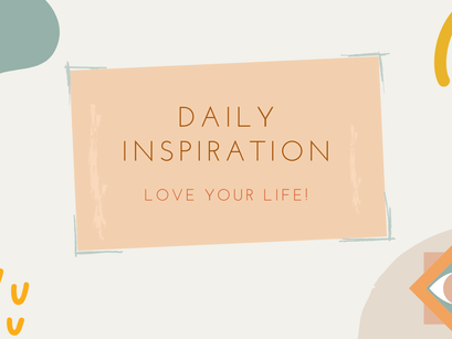 Quick Inspiration To Boost Your Mood – Love your life!