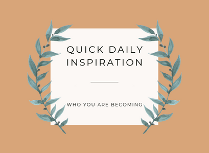 Quick Inspiration To Boost Your Mood- Who you are becoming