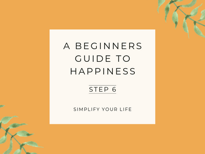 A Beginner's Guide to Happiness – Step 6
