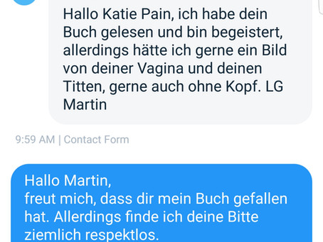 Welcome to my life ... Grüß dich schwanzgesteuerter Mann!