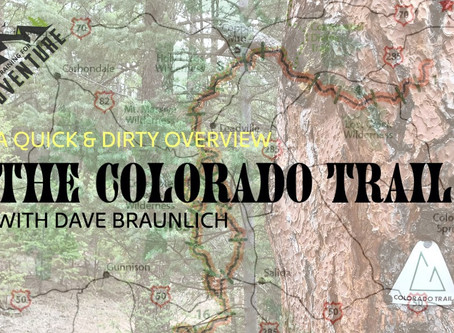 A Quick & Dirty Overview of the Colorado Trail with Dave Braunlich