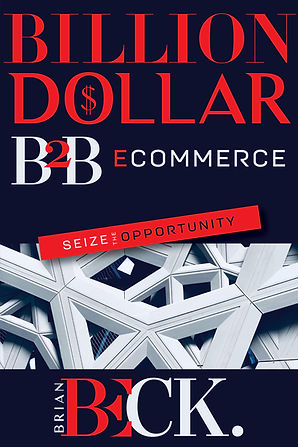 Billion Dollare B2B Ecommerce by Brian Beck