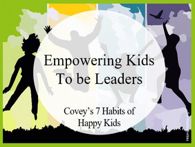 Covey's 7 Habits of Happy Kids: Empowering Kids to be Leaders