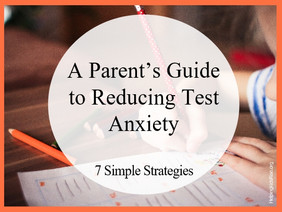A Parent's Guide to Reducing Test Anxiety