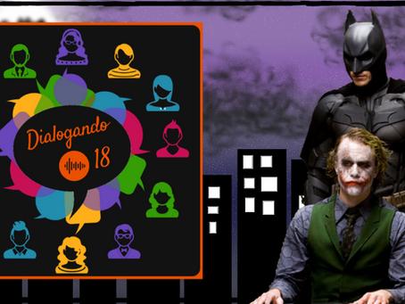 Dialogando 18 - Dialoguing with Batman and Joker
