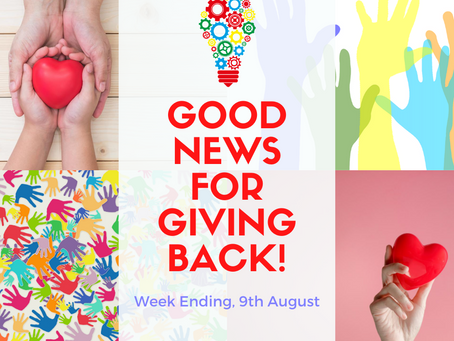 Good News for Giving Back! Week Ending, 9th August