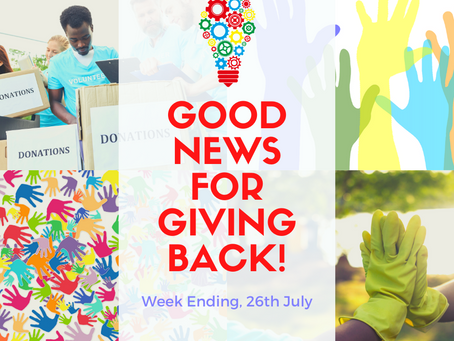 Good News for Giving Back! Week ending, 26th July