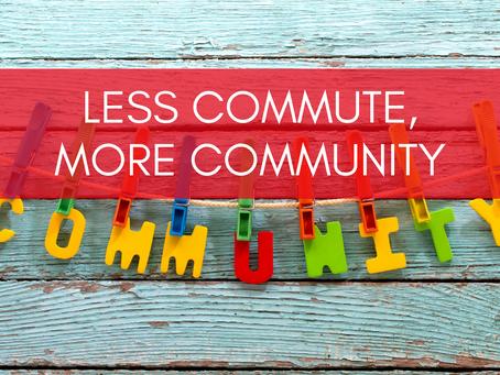 Less commute, more community