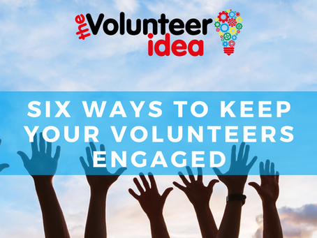 Six ways to keep your volunteers engaged