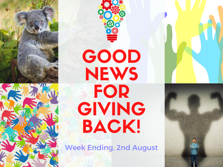 Good News for Giving Back! Week Ending, 2nd August