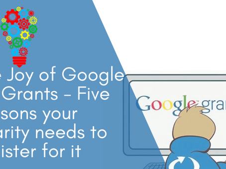 The Joy of Google Ad Grants - The 5 reasons your charity should use it