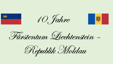10jähriges Jubiläum Republik Moldau und Fürstentum Liechtenstein