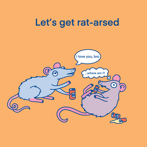 Let's get rat arsed