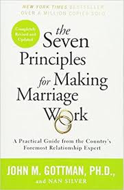 The Seven Principles for Making Marriage Work: A Practical Guide from the Country's Foremost Rel