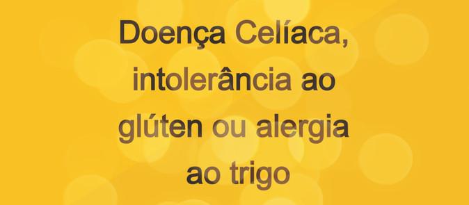 Existe diferença entre Doença Celíaca, intolerância ao glúten ou alergia ao trigo?