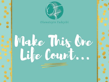 Make This One Life Count...