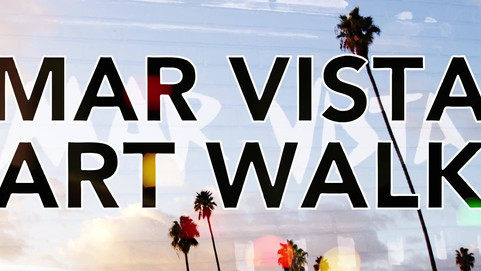 MARCH 7: MAR VISTA ART WALK FESTIVAL!