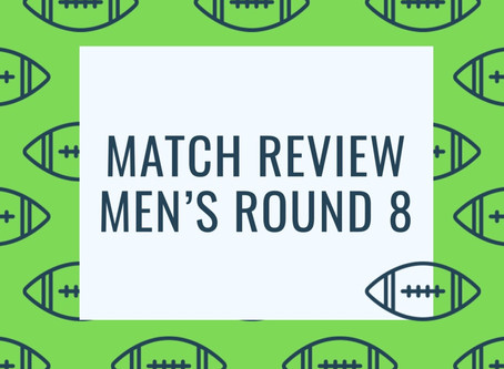 Match Review - Men's Round 8