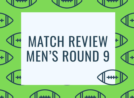 Match Review - Men's Round 9