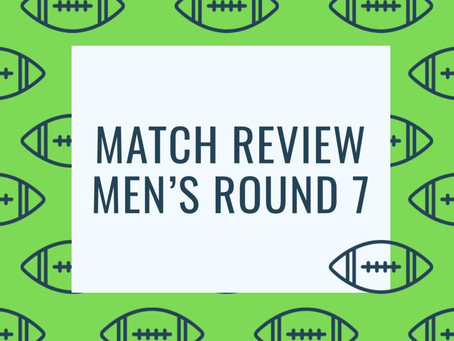Match Review - Men's Round 7