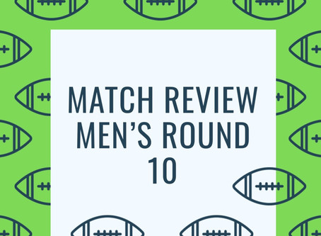 Match Review - Men's Round 10