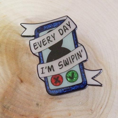 Every Day I'm Swipin' Pin