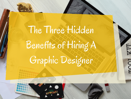 The Three Hidden Benefits of Hiring A Graphic Designer
