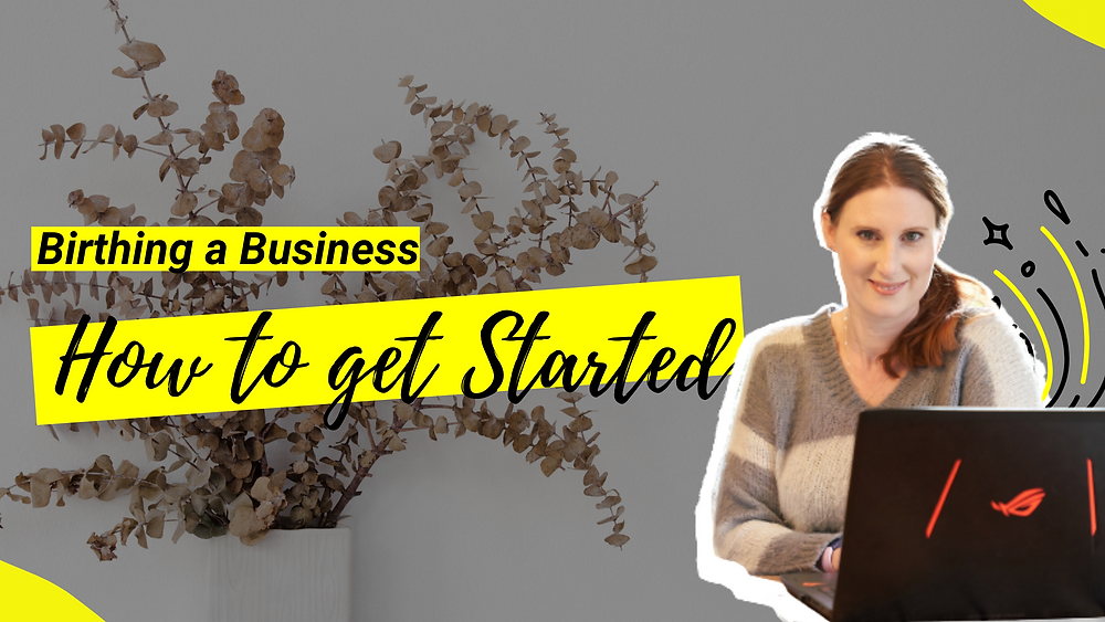Birthing a business, how to get started on a business