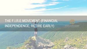 The F I R E movement (Financial Independence, Retire Early)