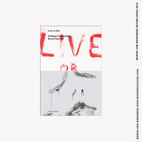 Live or Die: Philippe Vandenberg and Bruce Nauman