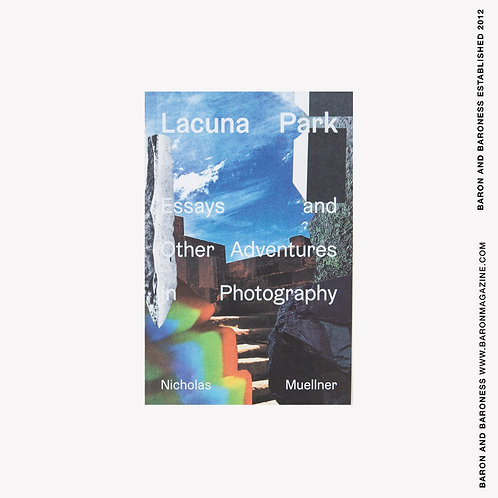 NICHOLAS MUELLNER , Lacuna Park: Essays and Other Adventures in Photography