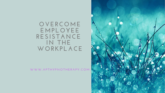 How you can overcome employee resistance in the workplace
