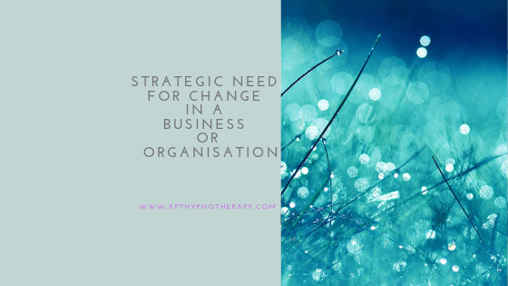 Strategic need for change in a business or organisation