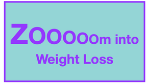 Zoom into weight loss?