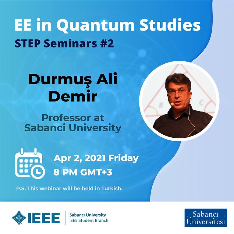 STEP Seminerleri #2: EE in Quantum Studies - Durmuş Ali Demir