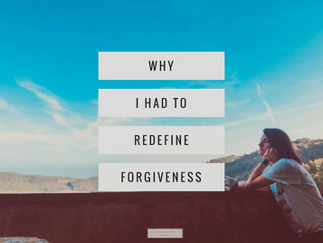 Why I Had To Redefine Forgiveness