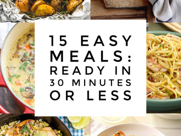 15 Easy Meals: Ready in 30 Minutes or Less