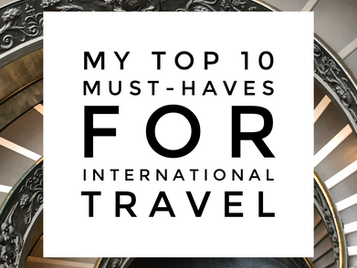My Top 10 Must-Haves For International Travel