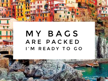 My bags are packed. I'm ready to go.