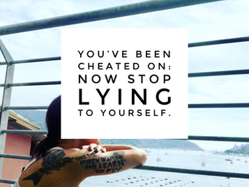 You've Been Cheated On: Now Stop Lying To Yourself