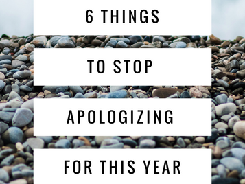6 Things To Stop Apologizing For This Year