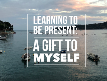 Learning To Be Present: A Gift To Myself