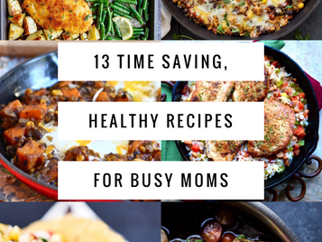 13 Time Saving, Healthy Recipes For Busy Moms