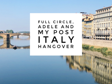 Full Circle, Adele and Post-Italy Hangover