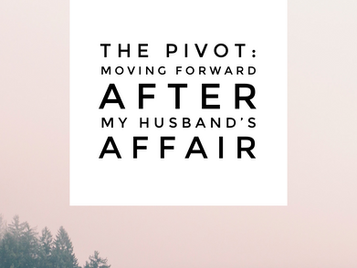 The Pivot: Moving Forward After My Husband's Affair