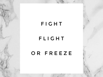 Fight, Flight or Freeze