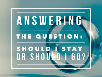 Answering The Question: Should I Stay or Should I Go?