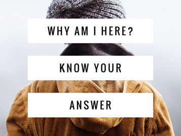 Why Am I Here? Know Your Answer
