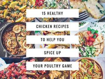 15 Healthy Chicken Recipes To Help You Spice Up Your Poultry Game